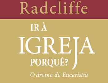 Ir à Igreja porquê? O drama da Eucaristia